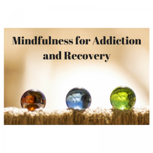 Mindfulness for Addiction and Recovery