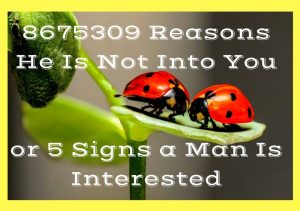 8685309 Reasons He Is Not Into You or 5 Signs a Man Is Interested